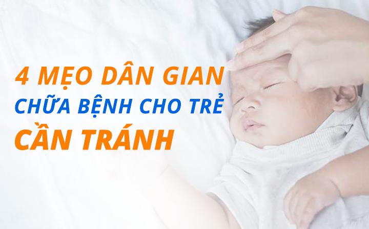 4 mẹo dân gian chữa bệnh cho trẻ, mẹ Việt tuyệt đối phải tránh xa