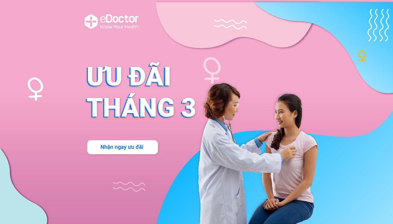 eDoctor - Quà tặng trao tay - rinh ngay kẻo lỡ: Ưu đãi khám sức khỏe hấp dẫn trong tháng 3